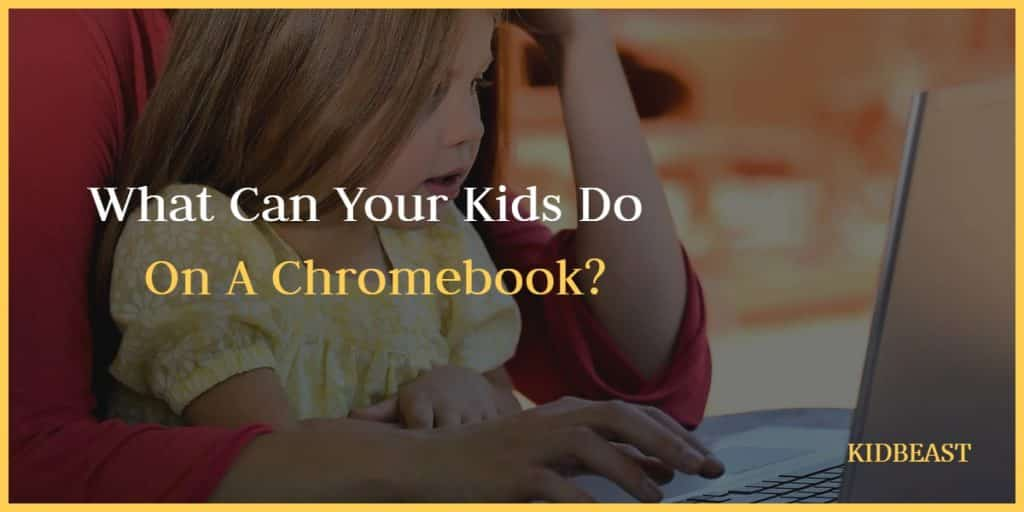 What Can Your Kid Do On A Chromebook_